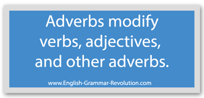 Adverbs modify verbs, adjectives, and other adverbs.
