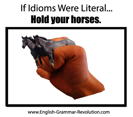 If idioms were literal …