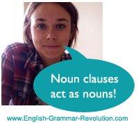 Noun clauses act as nouns.