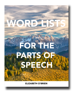 Download this PDF file for free. It gives you word lists for all 8 parts of speech. Yay! www.GrammarRevolution.com/diagram-it.html